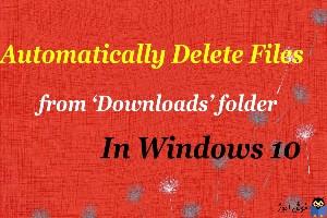 حذف خودکار محتویات پوشه Downloads