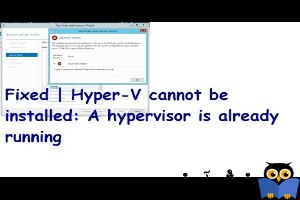 پیغام خطای Hyper-V cannot be installed: A hypervisor is already running