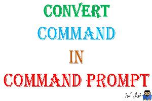 دستور Convert در CMD
