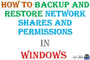 چگونه از Permission های Share ها در ویندوز بک آپ بگیریم