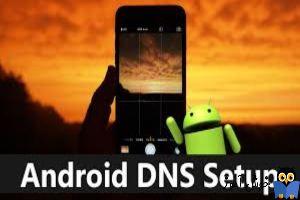 تنظیم دستی DNS برای گوشی و تبلت های اندرویدی