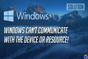 برطرف کردن خطای Windows can't communicate with the device or resource