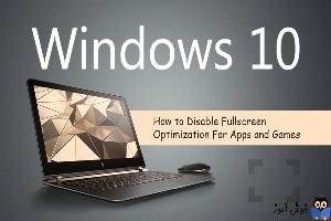نحوه فعال یا غیرفعال کردن Fullscreen Optimizations در ویندوز 10