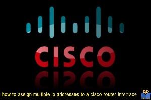 تخصیص چند IP Address به یک اینترفیس روتر سیسکو