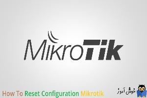دوره آموزشی mikrotik mtcna - آموزش ریست کردن میکروتیک به تنظیمات پیشفرض