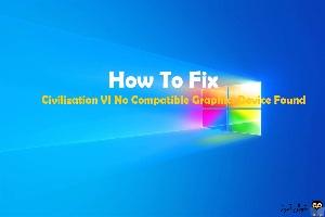 رفع ارور No compatible graphics device found در Sid Meier's Civilization VI