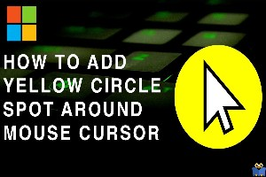 نمایش دایره زرد رنگ به دور نشانگر موس در ویندوز